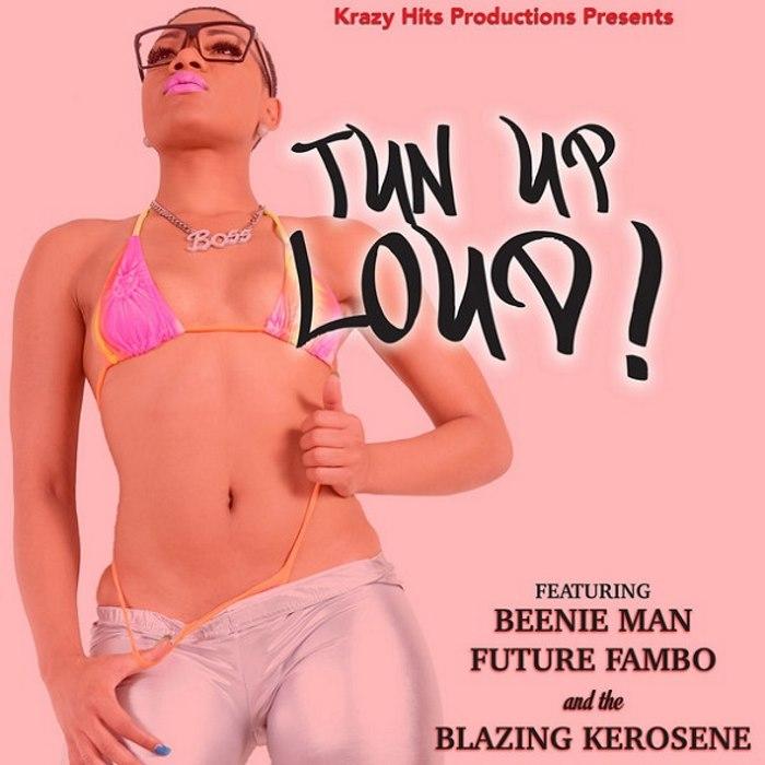 Beenie Man Future Fambo And Blazin Kerosene - Tun Up Loud - Krazy Hits Productions - 2014